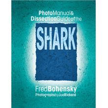 Photo Manual and Dissection Guide of the Shark