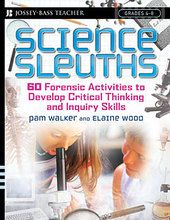 Science Sleuths: 60 Forensic Activities to Develop Critical Thinking and Inquiry Skills Book